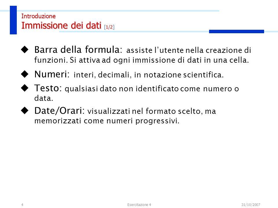 4 Barra della formula: assiste lutente nella creazione di funzioni. Si attiva ad ogni immissione di dati in una cella. Numeri: interi, decimali, in no
