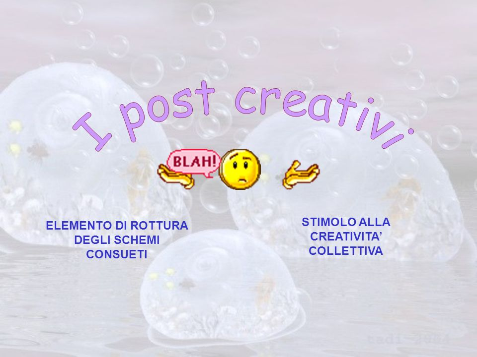 ELEMENTO DI ROTTURA DEGLI SCHEMI CONSUETI STIMOLO ALLA CREATIVITA COLLETTIVA