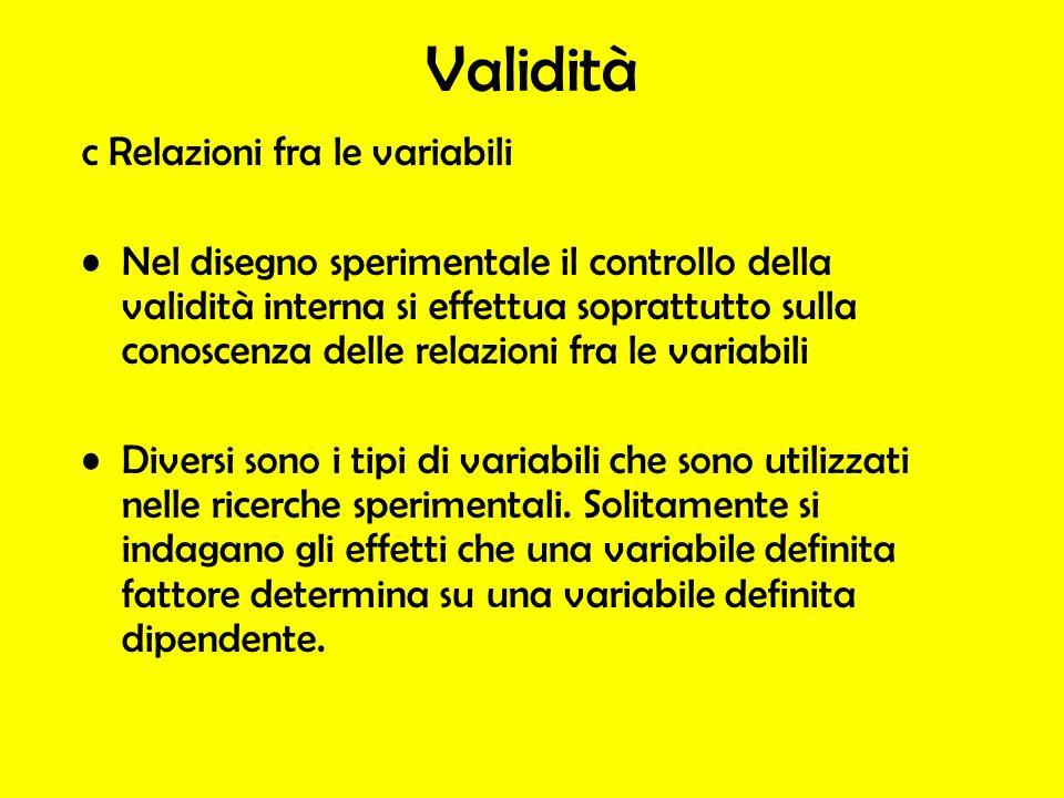 Validità c Relazioni fra le variabili Nel disegno sperimentale il controllo della validità interna si effettua soprattutto sulla conoscenza delle rela