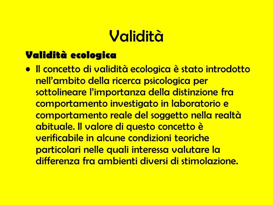 Validità Validità ecologica Il concetto di validità ecologica è stato introdotto nellambito della ricerca psicologica per sottolineare limportanza del