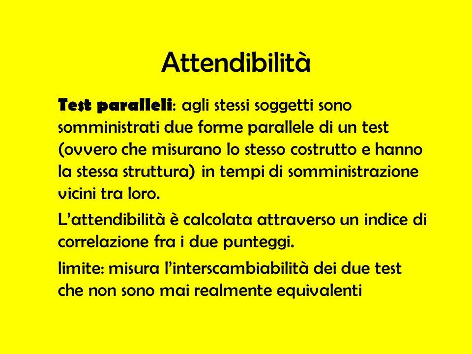 Attendibilità Test paralleli : agli stessi soggetti sono somministrati due forme parallele di un test (ovvero che misurano lo stesso costrutto e hanno
