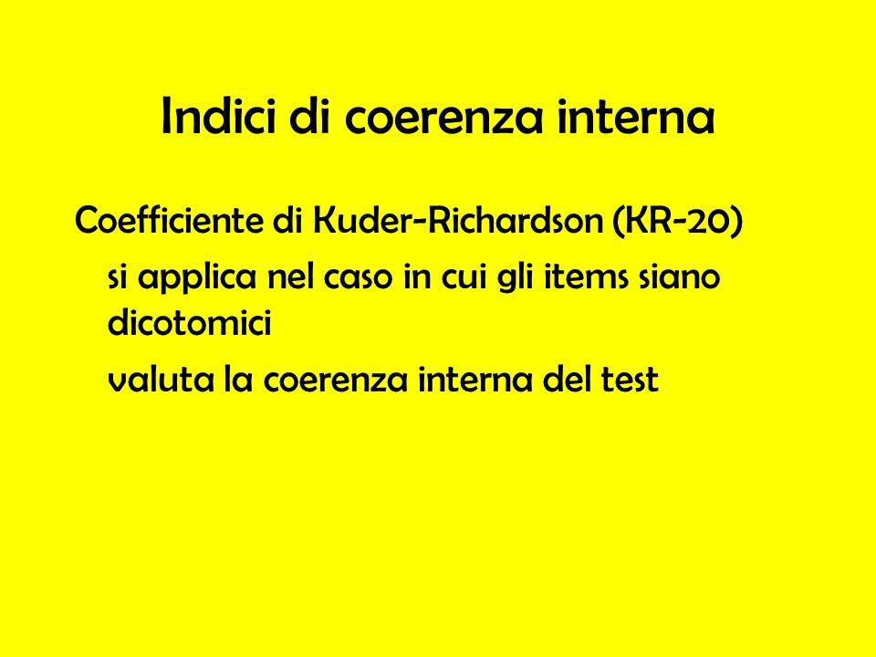 Indici di coerenza interna Coefficiente di Kuder-Richardson (KR-20) si applica nel caso in cui gli items siano dicotomici valuta la coerenza interna d