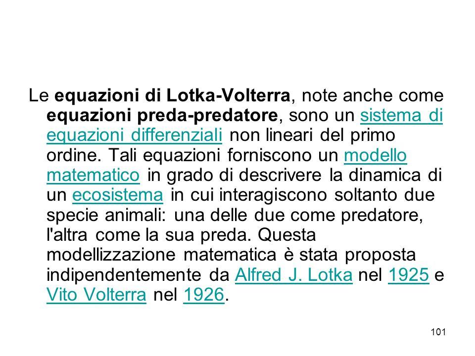 101 Le equazioni di Lotka-Volterra, note anche come equazioni preda-predatore, sono un sistema di equazioni differenziali non lineari del primo ordine
