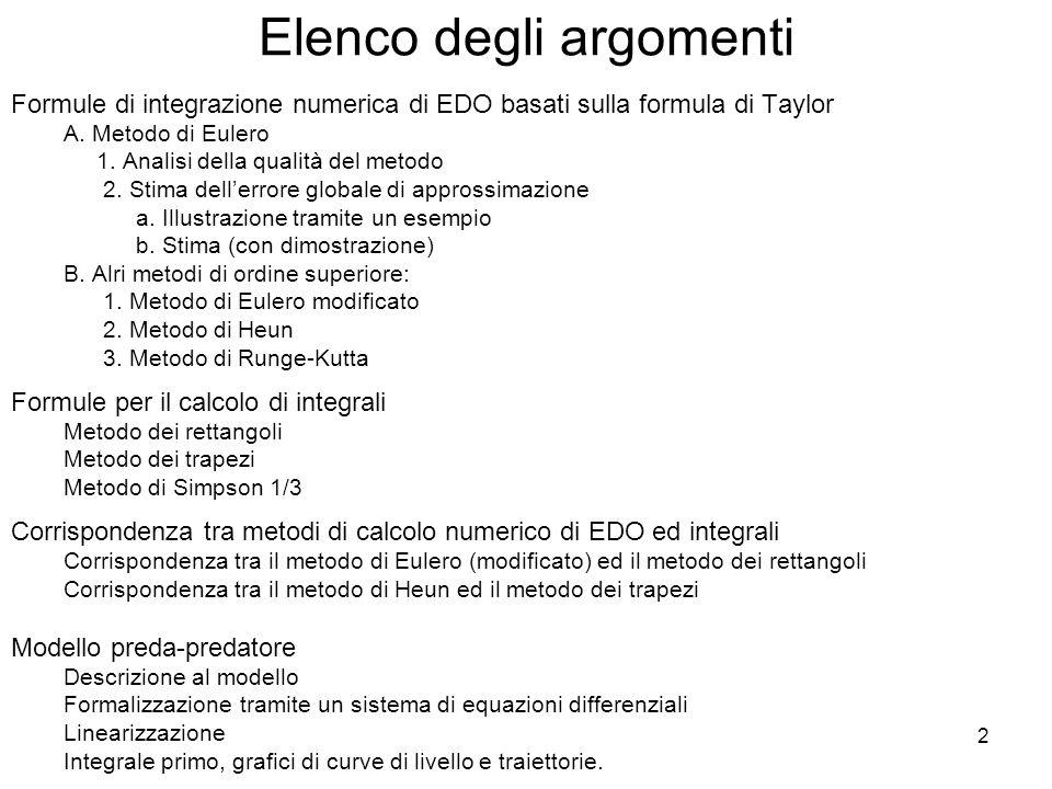 2 Elenco degli argomenti Formule di integrazione numerica di EDO basati sulla formula di Taylor A. Metodo di Eulero 1. Analisi della qualità del metod