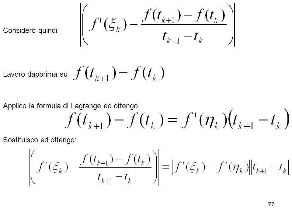 77 Considero quindi Lavoro dapprima su Applico la formula di Lagrange ed ottengo Sostituisco ed ottengo: