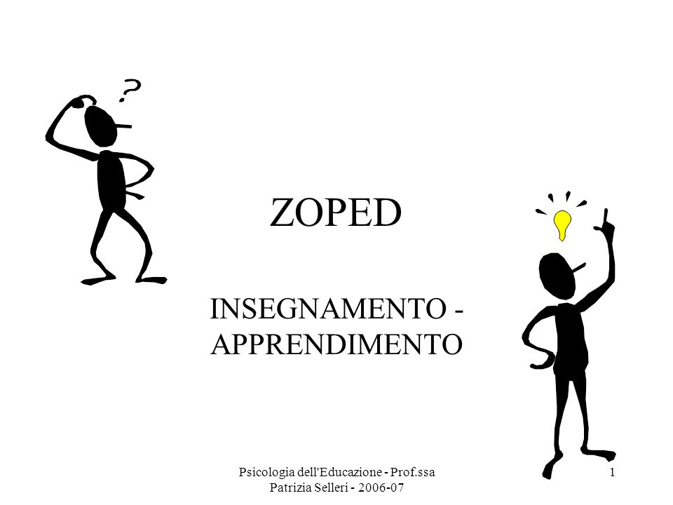Psicologia dell'Educazione - Prof.ssa Patrizia Selleri - 2006-07 1 ZOPED INSEGNAMENTO - APPRENDIMENTO