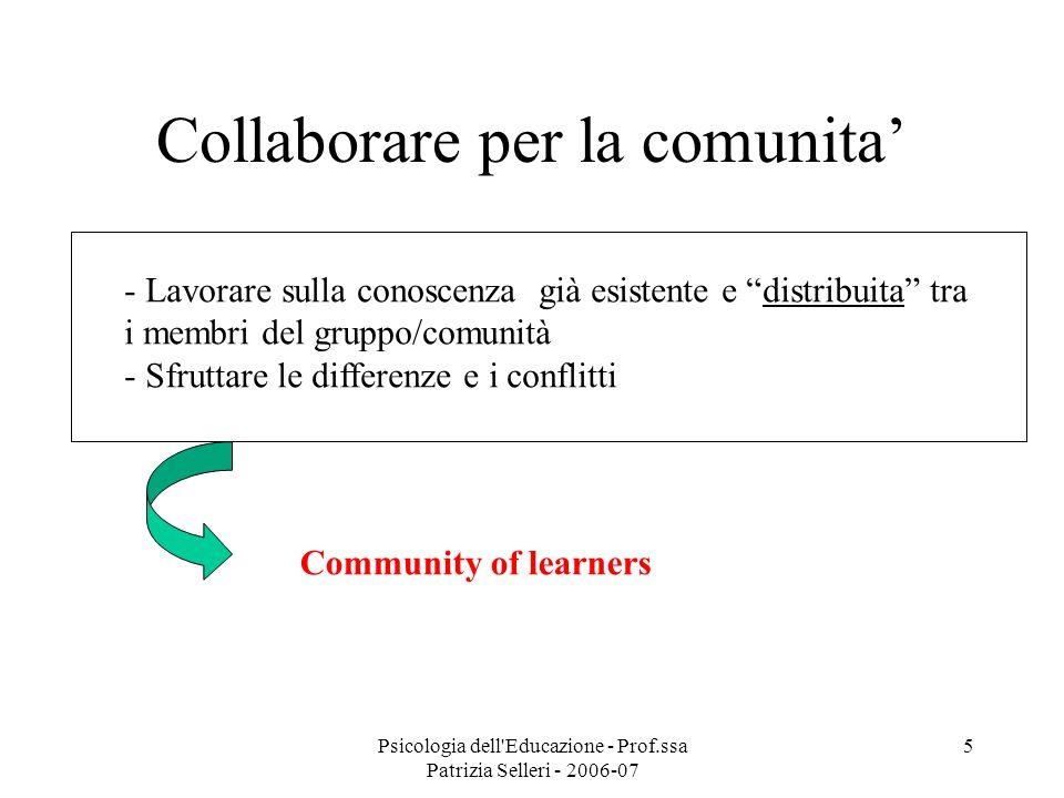 Psicologia dell'Educazione - Prof.ssa Patrizia Selleri - 2006-07 5 Collaborare per la comunita - Lavorare sulla conoscenza già esistente e distribuita