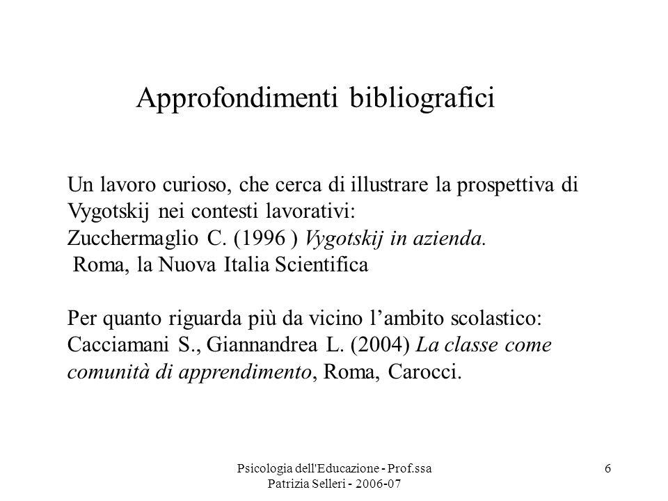 Psicologia dell'Educazione - Prof.ssa Patrizia Selleri - 2006-07 6 Un lavoro curioso, che cerca di illustrare la prospettiva di Vygotskij nei contesti