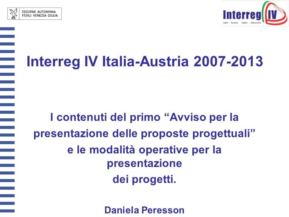 Interreg IV Italia-Austria 2007-2013 I contenuti del primo Avviso per la presentazione delle proposte progettuali e le modalità operative per la presentazione dei progetti.