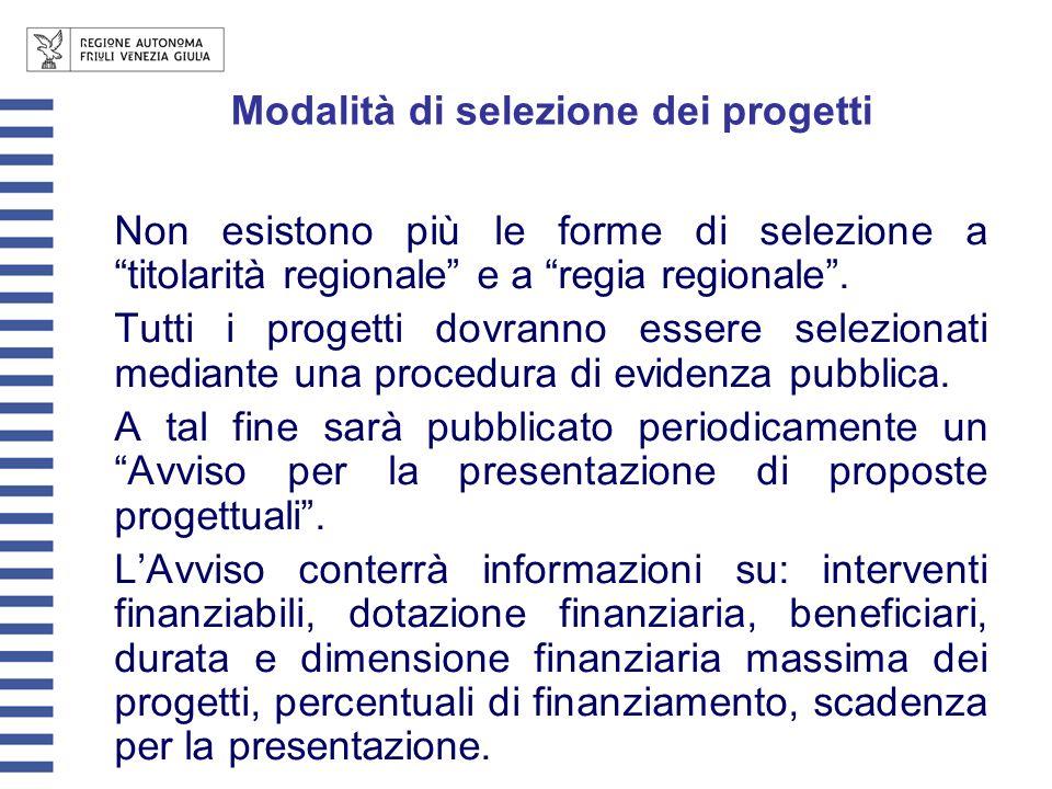 Modalità di selezione dei progetti Non esistono più le forme di selezione a titolarità regionale e a regia regionale.