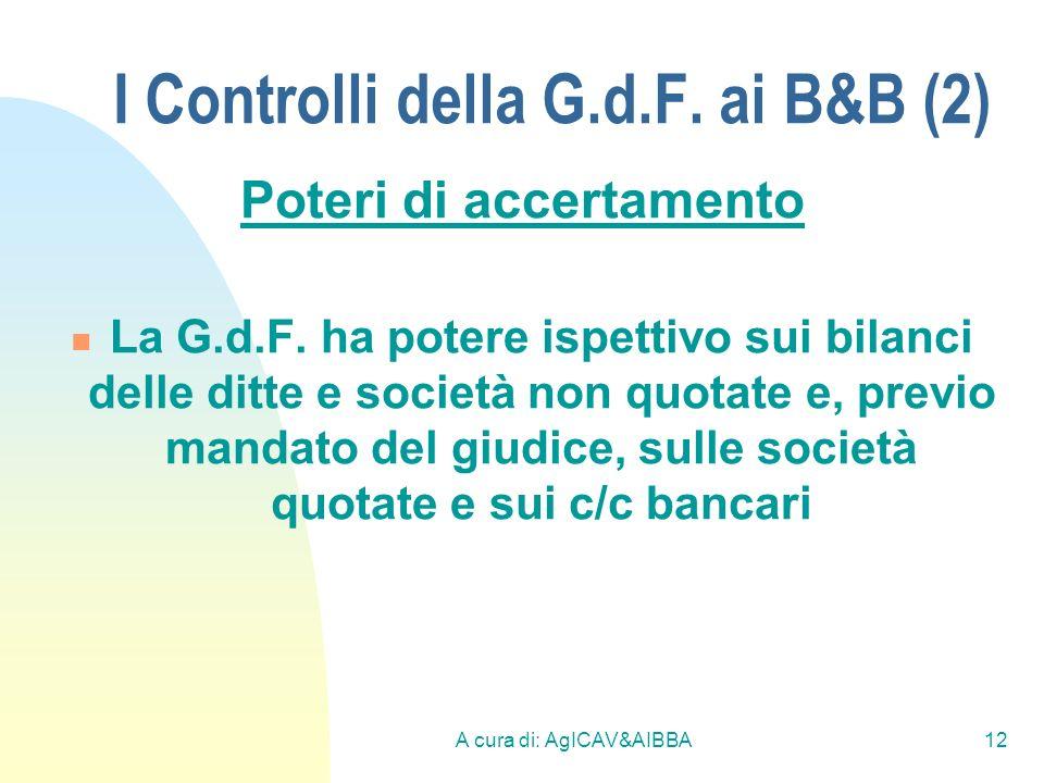 A cura di: AgICAV&AIBBA12 I Controlli della G.d.F. ai B&B (2) Poteri di accertamento La G.d.F. ha potere ispettivo sui bilanci delle ditte e società n