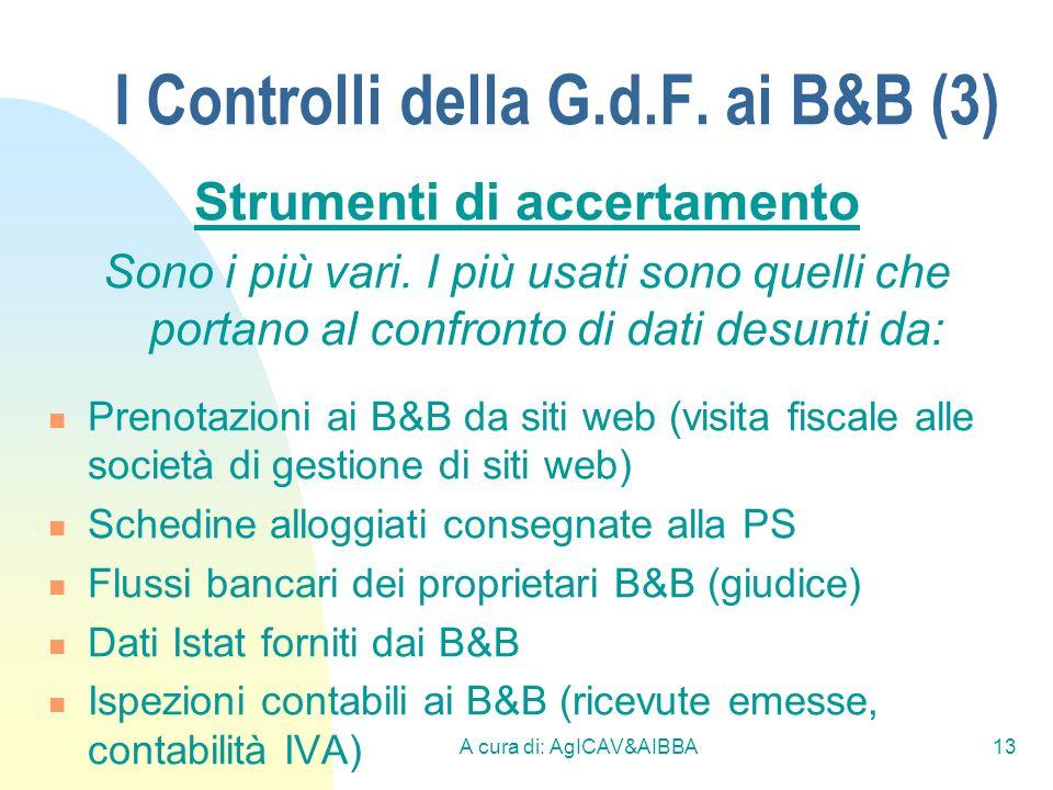 A cura di: AgICAV&AIBBA13 I Controlli della G.d.F. ai B&B (3) Strumenti di accertamento Sono i più vari. I più usati sono quelli che portano al confro