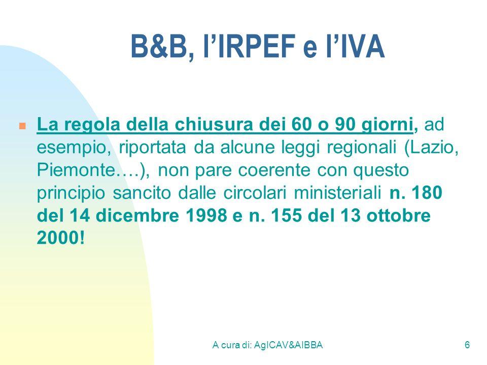 A cura di: AgICAV&AIBBA6 B&B, lIRPEF e lIVA La regola della chiusura dei 60 o 90 giorni, ad esempio, riportata da alcune leggi regionali (Lazio, Piemo
