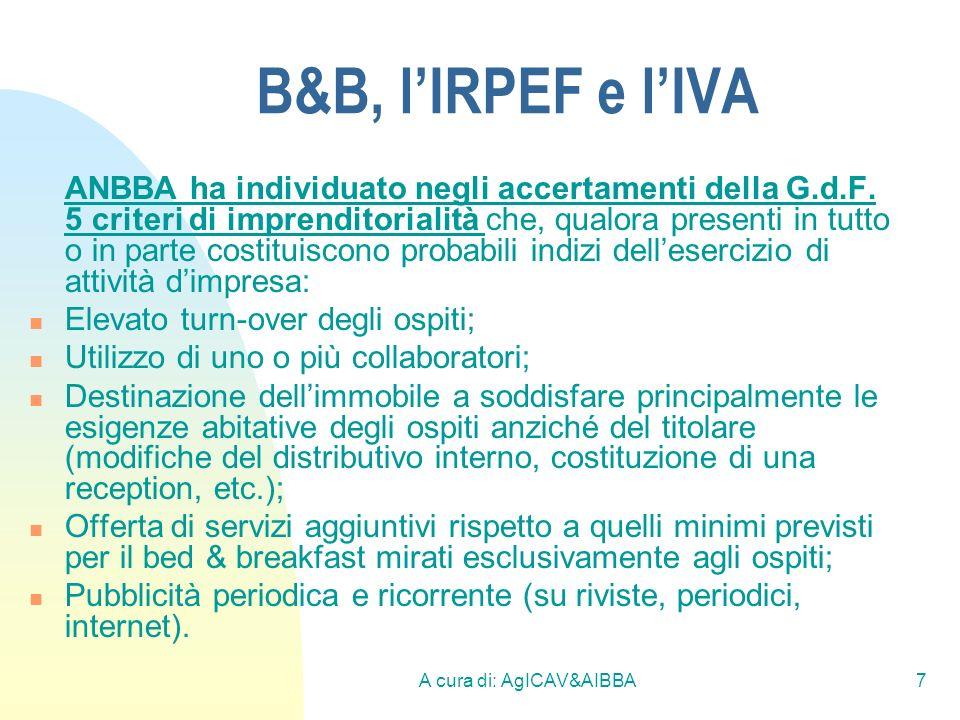 A cura di: AgICAV&AIBBA8 B&B, lIRPEF e lIVA Il B&B e lIRPEF: LAgenzia delle Entrate considera quindi lattività di bed & breakfast comereddito dimpresa qualora esercitata in forma abituale.