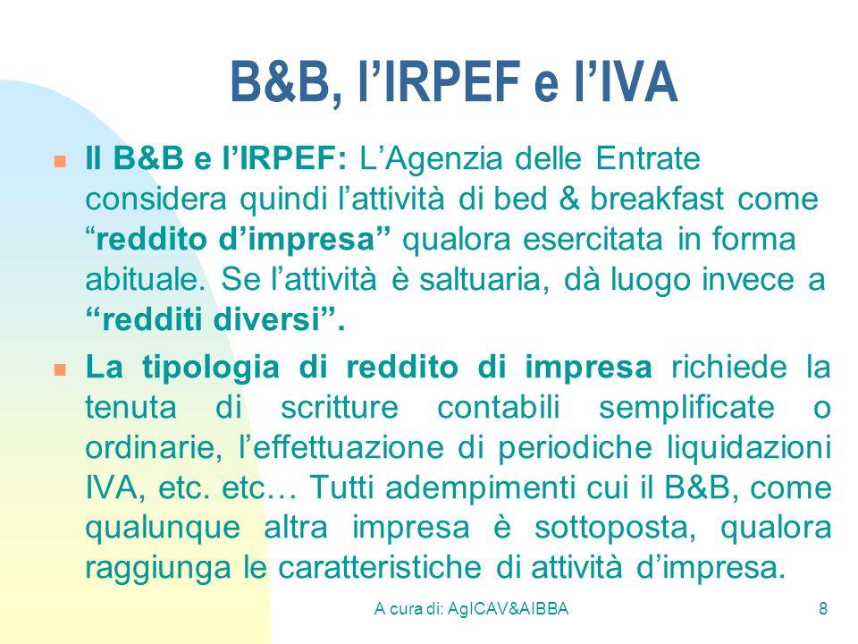 A cura di: AgICAV&AIBBA8 B&B, lIRPEF e lIVA Il B&B e lIRPEF: LAgenzia delle Entrate considera quindi lattività di bed & breakfast comereddito dimpresa