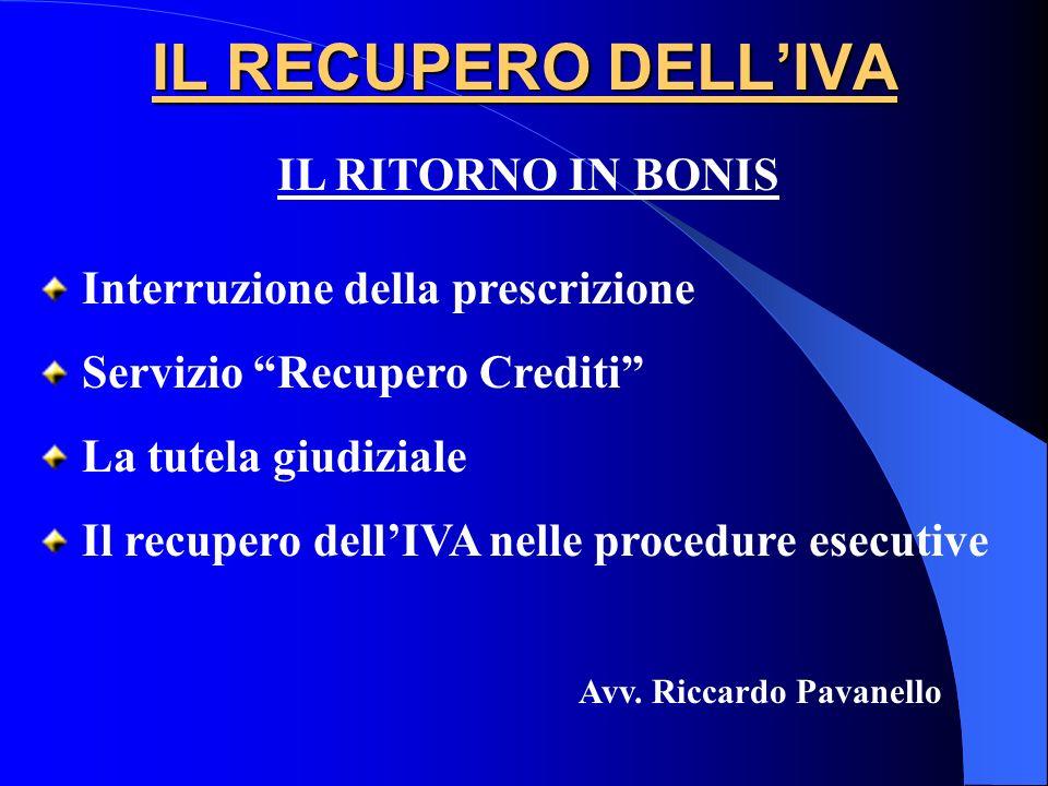 IL RECUPERO DELLIVA Interruzione della prescrizione Servizio Recupero Crediti La tutela giudiziale Il recupero dellIVA nelle procedure esecutive Avv.