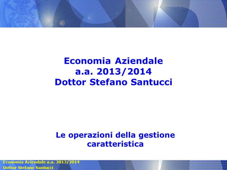 Economia Aziendale a.a.2013/2014 Dottor Stefano Santucci Economia Aziendale a.a.