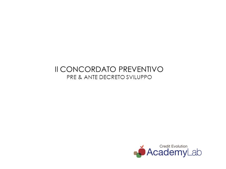 PRE Concordato Preventivo L. 134/2012 ART. 1 L.F. D.LGS. 169/07 Accordo art. 182bis LF