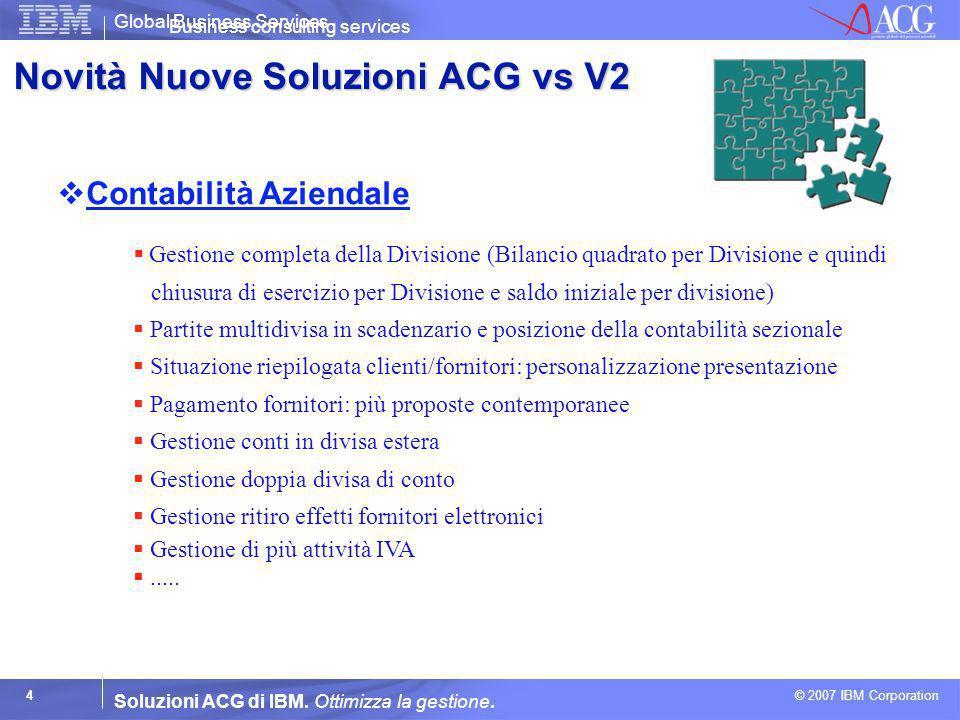 Global Business Services © 2007 IBM Corporation 4 Soluzioni ACG di IBM. Ottimizza la gestione. Contabilità Aziendale Business consulting services Gest