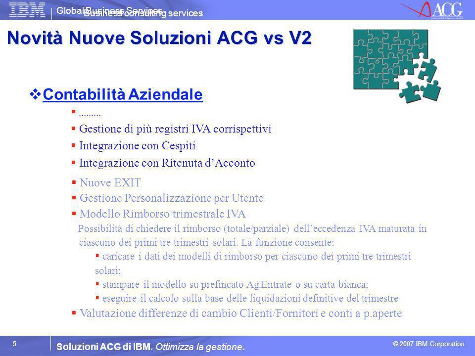 Global Business Services © 2007 IBM Corporation 5 Soluzioni ACG di IBM. Ottimizza la gestione. Contabilità Aziendale Business consulting services.....