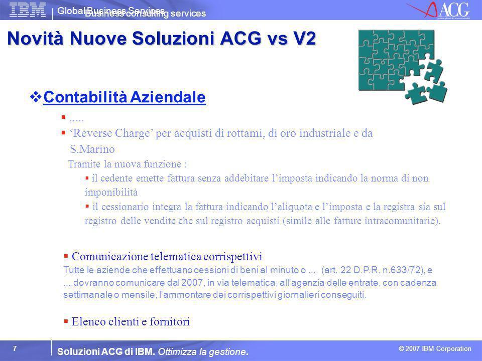 Global Business Services © 2007 IBM Corporation 7 Soluzioni ACG di IBM. Ottimizza la gestione. Contabilità Aziendale Business consulting services Comu
