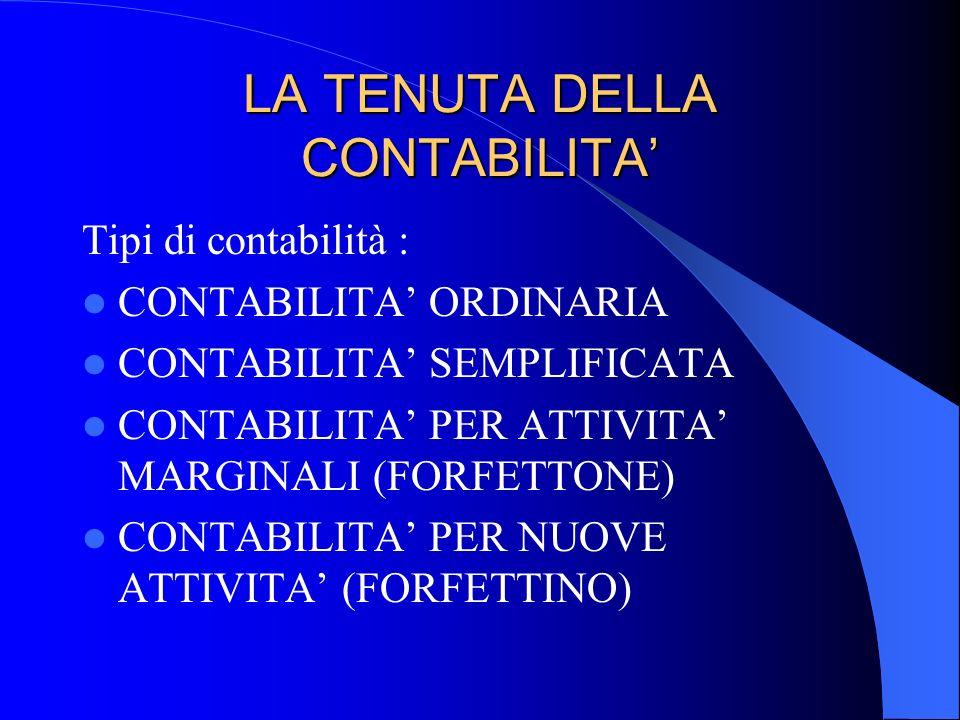 LA TENUTA DELLA CONTABILITA Tipi di contabilità : CONTABILITA ORDINARIA CONTABILITA SEMPLIFICATA CONTABILITA PER ATTIVITA MARGINALI (FORFETTONE) CONTA