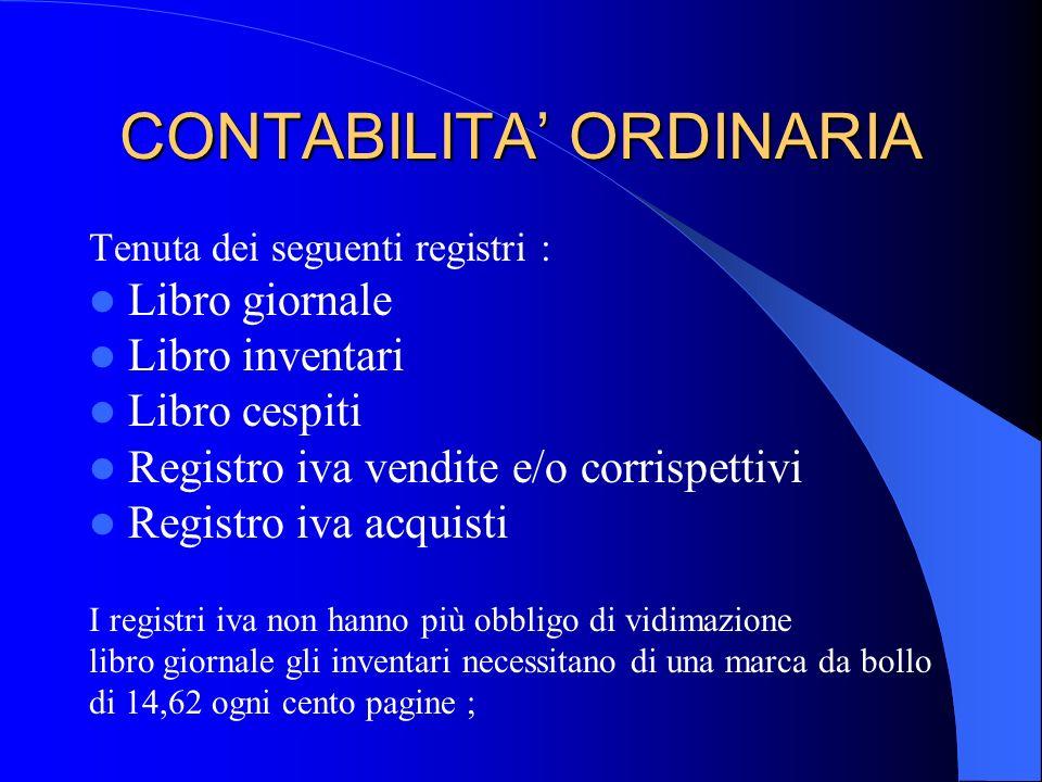 CONTABILITA ORDINARIA Tenuta dei seguenti registri : Libro giornale Libro inventari Libro cespiti Registro iva vendite e/o corrispettivi Registro iva