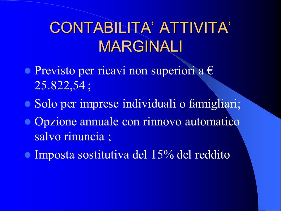 CONTABILITA ATTIVITA MARGINALI Previsto per ricavi non superiori a 25.822,54 ; Solo per imprese individuali o famigliari; Opzione annuale con rinnovo