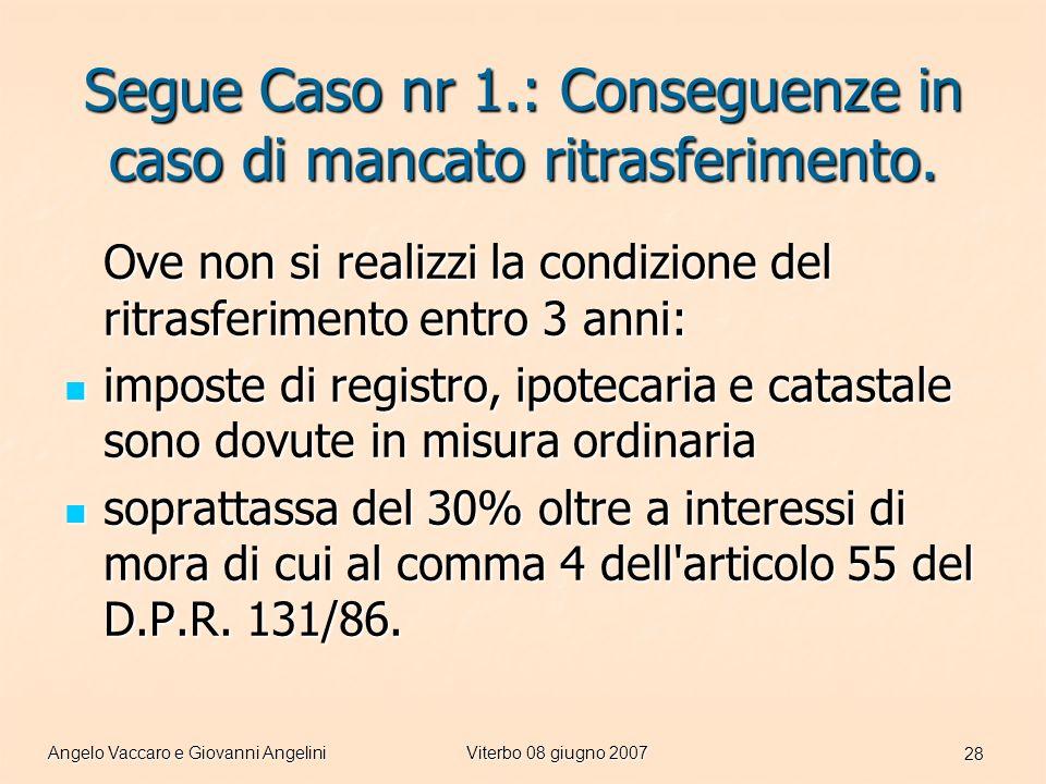 Angelo Vaccaro e Giovanni AngeliniViterbo 08 giugno 2007 28 Segue Caso nr 1.: Conseguenze in caso di mancato ritrasferimento.