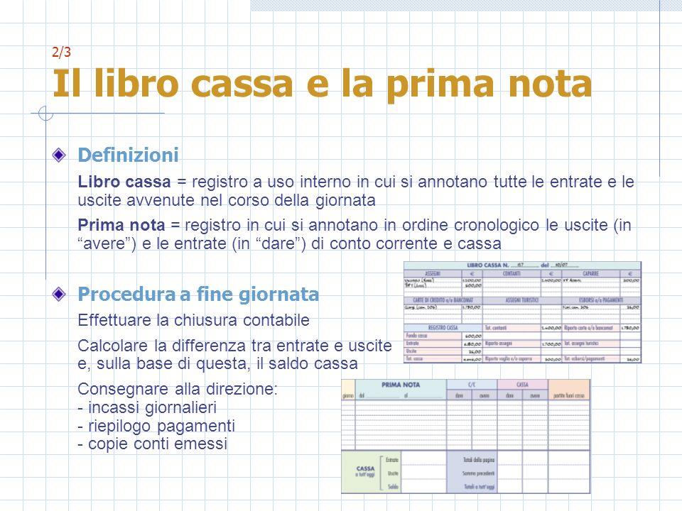 2/3 Il libro cassa e la prima nota Definizioni Libro cassa = registro a uso interno in cui si annotano tutte le entrate e le uscite avvenute nel corso