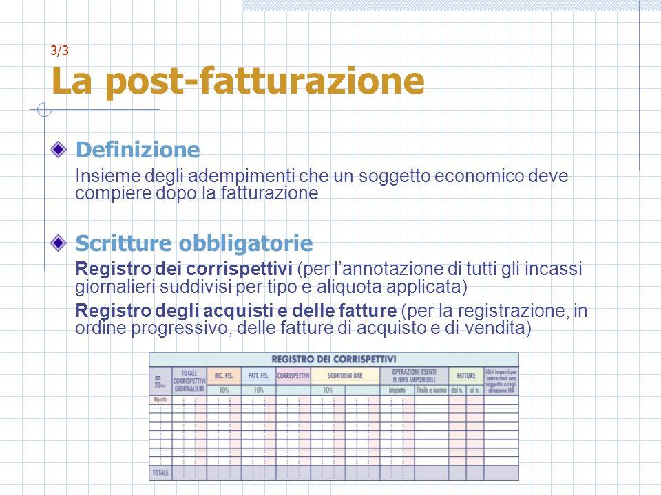 3/3 La post-fatturazione Definizione Insieme degli adempimenti che un soggetto economico deve compiere dopo la fatturazione Scritture obbligatorie Reg