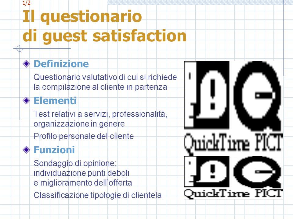 1/2 Il questionario di guest satisfaction Definizione Questionario valutativo di cui si richiede la compilazione al cliente in partenza Elementi Test