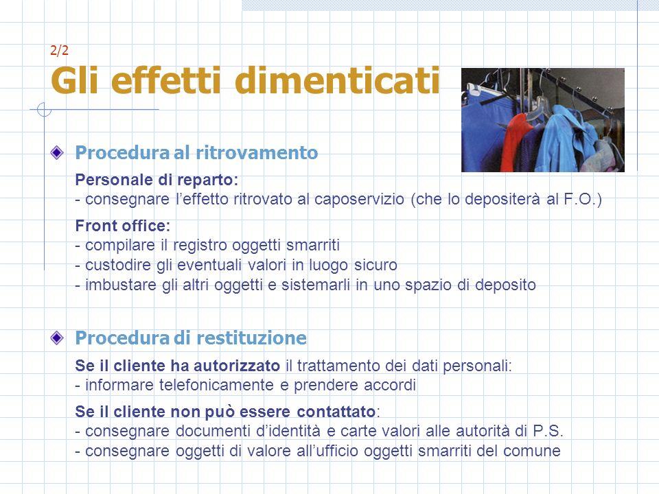 2/2 Gli effetti dimenticati Procedura al ritrovamento Personale di reparto: - consegnare leffetto ritrovato al caposervizio (che lo depositerà al F.O.