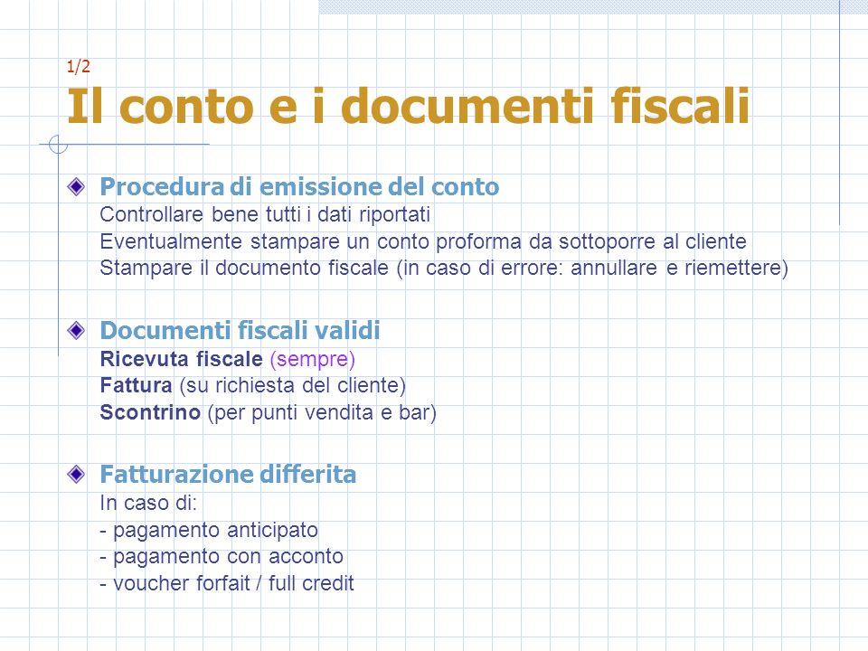 1/2 Il conto e i documenti fiscali Procedura di emissione del conto Controllare bene tutti i dati riportati Eventualmente stampare un conto proforma d