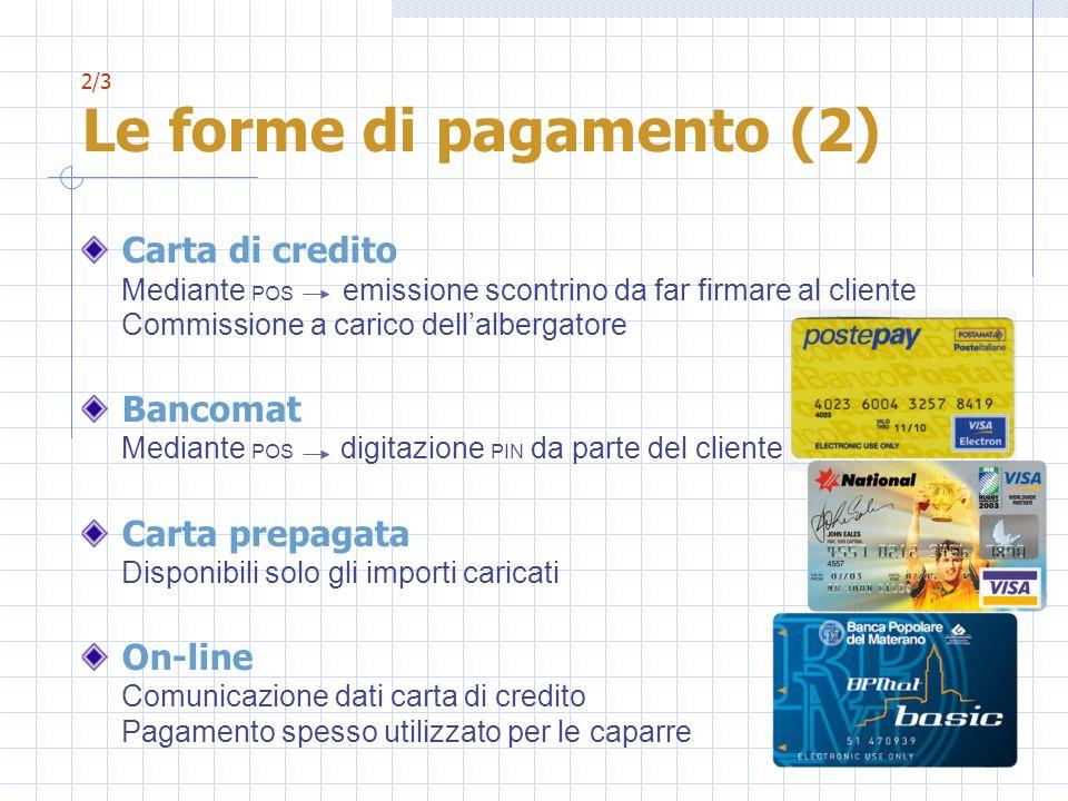 2/3 Le forme di pagamento (2) Carta di credito Mediante POS emissione scontrino da far firmare al cliente Commissione a carico dellalbergatore Bancoma