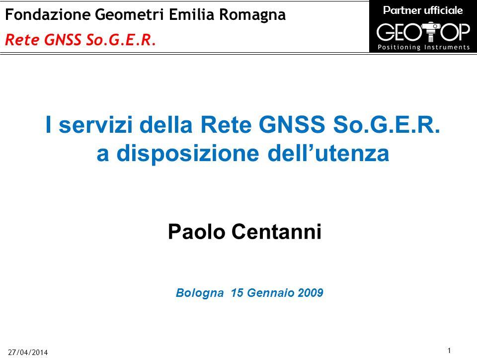 27/04/2014 1 Fondazione Geometri Emilia Romagna Rete GNSS So.G.E.R.