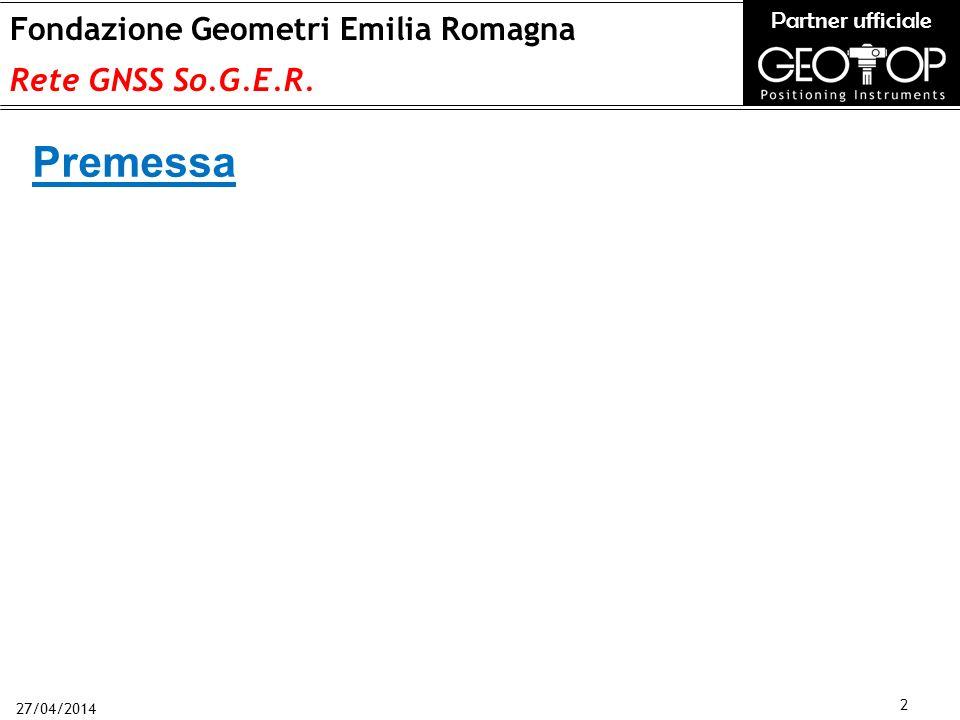 27/04/2014 2 Fondazione Geometri Emilia Romagna Rete GNSS So.G.E.R. Partner ufficiale Premessa