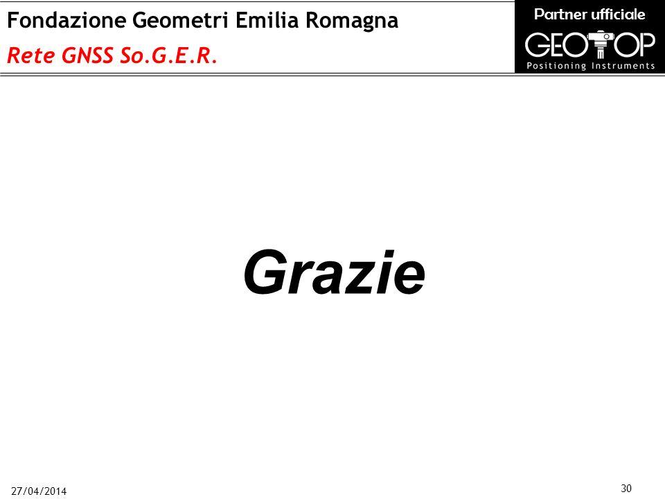 27/04/2014 30 Fondazione Geometri Emilia Romagna Rete GNSS So.G.E.R. Partner ufficiale Grazie