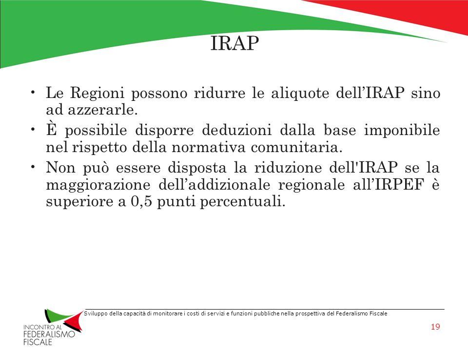 Sviluppo della capacità di monitorare i costi di servizi e funzioni pubbliche nella prospettiva del Federalismo Fiscale IRAP Le Regioni possono ridurr