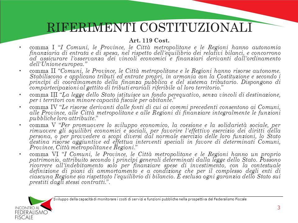 Sviluppo della capacità di monitorare i costi di servizi e funzioni pubbliche nella prospettiva del Federalismo Fiscale RIFERIMENTI COSTITUZIONALI Art