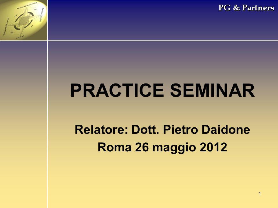 1 PG & Partners PRACTICE SEMINAR Relatore: Dott. Pietro Daidone Roma 26 maggio 2012