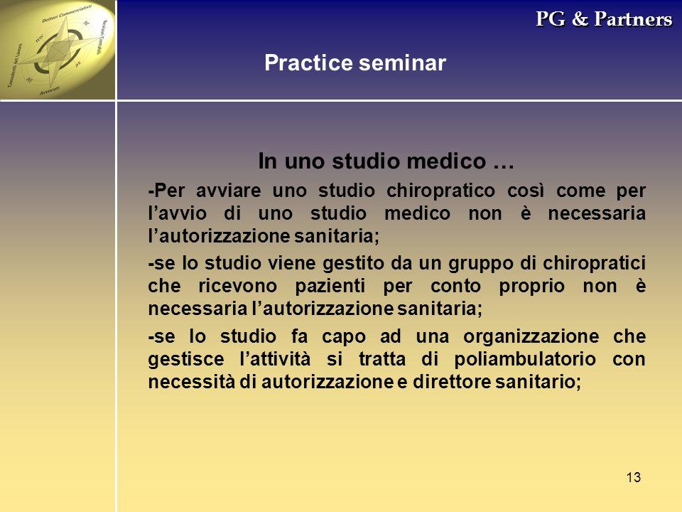 13 PG & Partners In uno studio medico … -Per avviare uno studio chiropratico così come per lavvio di uno studio medico non è necessaria lautorizzazion