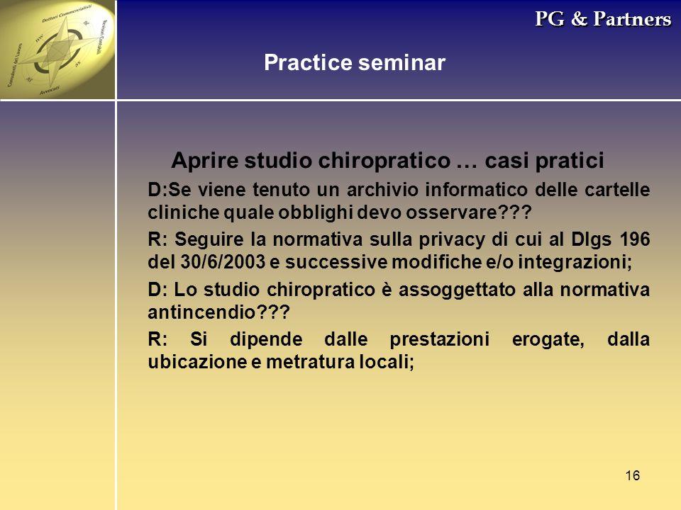 16 PG & Partners Aprire studio chiropratico … casi pratici D:Se viene tenuto un archivio informatico delle cartelle cliniche quale obblighi devo osser