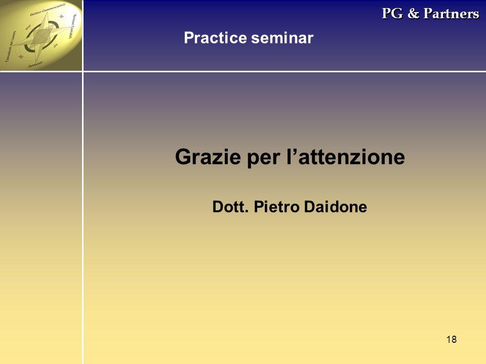 18 PG & Partners Grazie per lattenzione Dott. Pietro Daidone Practice seminar