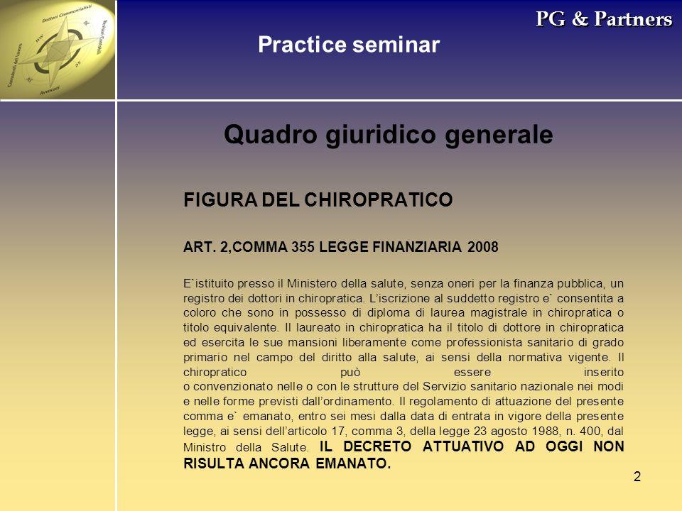 2 PG & Partners Quadro giuridico generale FIGURA DEL CHIROPRATICO ART. 2,COMMA 355 LEGGE FINANZIARIA 2008 E`istituito presso il Ministero della salute