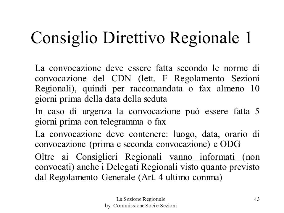Consiglio Direttivo Regionale 1 La convocazione deve essere fatta secondo le norme di convocazione del CDN (lett.