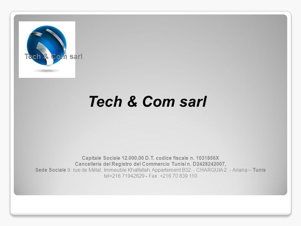 Tech & Com sarl Capitale Sociale 12.000,00 D.T. codice fiscale n. 1031856X Cancelleria del Registro del Commercio Tunisi n. D2428242007, Sede Sociale