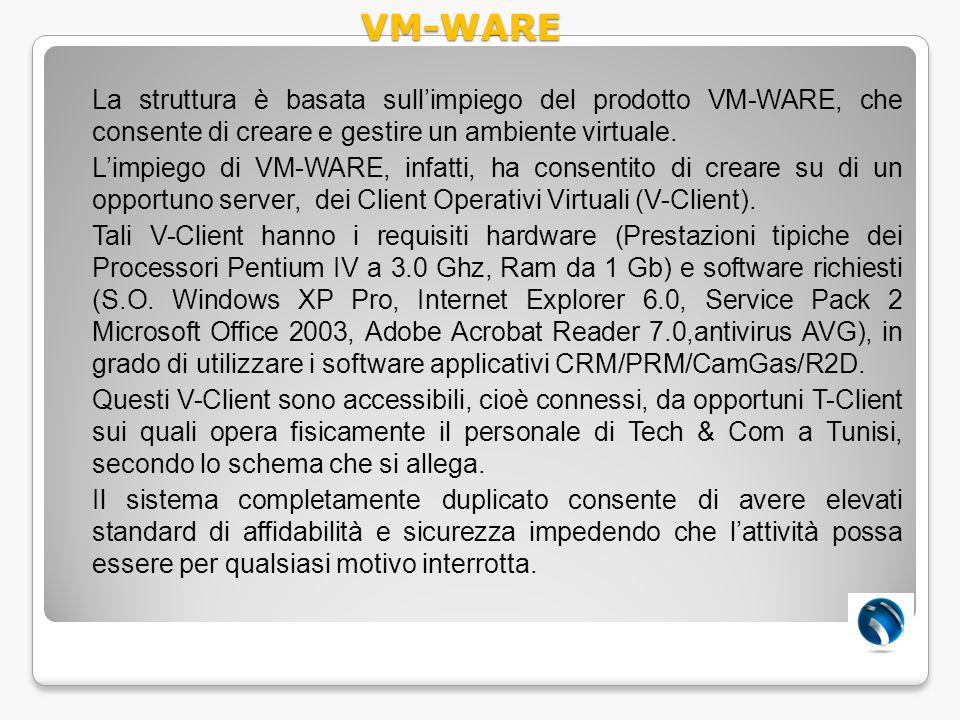 La struttura è basata sullimpiego del prodotto VM-WARE, che consente di creare e gestire un ambiente virtuale. Limpiego di VM-WARE, infatti, ha consen