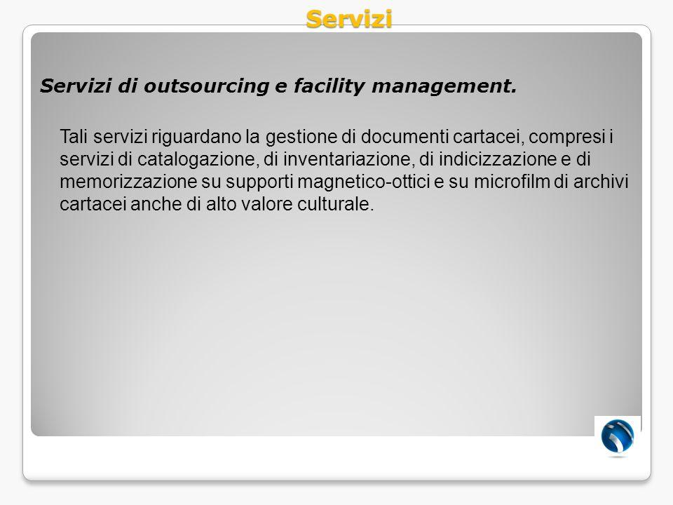 Servizi di outsourcing e facility management. Tali servizi riguardano la gestione di documenti cartacei, compresi i servizi di catalogazione, di inven