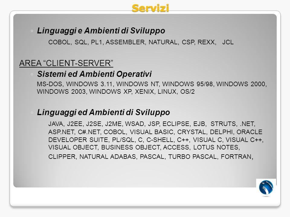Linguaggi e Ambienti di Sviluppo COBOL, SQL, PL1, ASSEMBLER, NATURAL, CSP, REXX, JCL AREA CLIENT-SERVER Sistemi ed Ambienti Operativi MS-DOS, WINDOWS